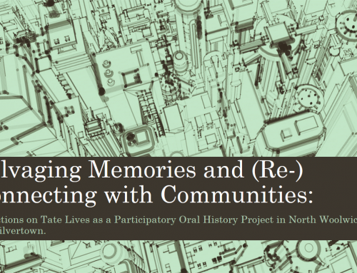 "Connecting Communities Paper: ""Salvaging Memories and (Re-) Connecting with Communities: Reflections on Tate Lives as a Participatory Oral History Project in North Woolwich and Silvertown."""